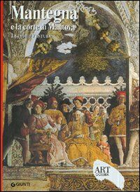 Mantegna e la corte di Mantova. Ediz. illustrata