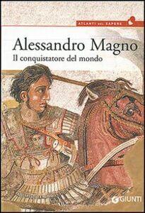 Foto Cover di Alessandro Magno. Il conquistatore del mondo, Libro di  edito da Giunti Editore