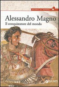 Libro Alessandro Magno. Il conquistatore del mondo