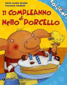 Libro Il compleanno di Nello Porcello. Ediz. illustrata Maria Loretta Giraldo , Francesca Carabelli 0