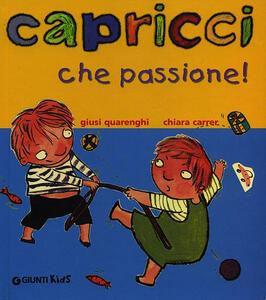 Capricci che passione! - Giusi Quarenghi,Chiara Carrer - copertina