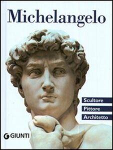 Libro Michelangelo. Scultore, pittore, architetto Elena Capretti