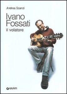 Libro Ivano Fossati. Il volatore Andrea Scanzi