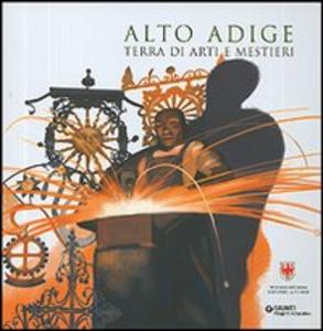 Libro Alto Adige. Terra di arti e mestieri