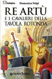 Re art e i cavalieri della tavola rotonda volpi domenico libro giunti junior mitologica - Re artu ei cavalieri della tavola rotonda ...