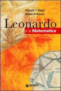 Leonardo e la matematica - Giorgio T. Bagni,Bruno D'Amore - copertina