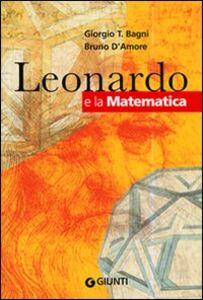 Foto Cover di Leonardo e la matematica, Libro di Giorgio T. Bagni,Bruno D'Amore, edito da Giunti Editore