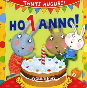 Foto Cover di Ho 1 anno! Tanti auguri!, Libro di Silvia D'Achille,Chiara Bordoni, edito da Giunti Kids 0