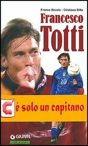 Libro Francesco Totti. Semplicemente numero dieci Franco Bovaio , Cristiano Ditta