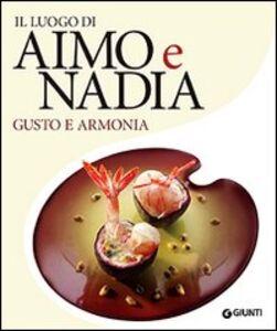 Libro Il luogo di Aimo e Nadia. Gusto e armonia Stefano Moroni