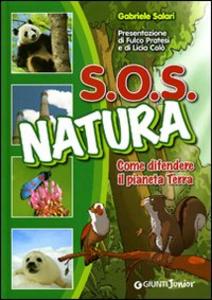 Libro SOS natura. Come difendere il pianeta terra Gabriele Salari