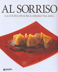 Al Sorriso. La cucina di Luisa e Angelo Valazza. Ediz. illustrata - Valazza Angelo Valazza Luisa - wuz.it