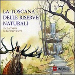La Toscana delle riserve naturali. Un mondo di biodiversità