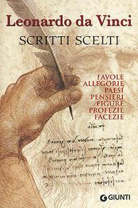 Libro Scritti scelti. Frammenti letterari e filosofici. Favole, allegorie, pensieri, paesi, figure, profezie, facezie Leonardo da Vinci