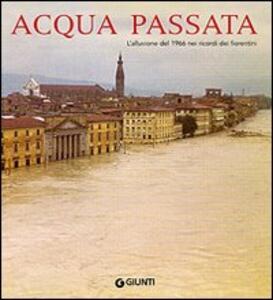Libro Acqua passata. L'alluvione del 1966 nei ricordi dei fiorentini Mauro Marcellini Gian Luigi Corinto
