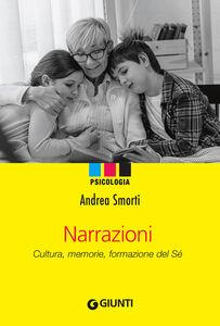 Foto Cover di Narrazioni. Cultura, memorie, formazione del sé, Libro di Andrea Smorti, edito da Giunti Editore
