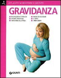 Gravidanza. Fecondazione e sterilità. Diagnosi prenatale. I nove mesi dell'attesa. Analisi ed ecografie. Il parto. I primi giorni