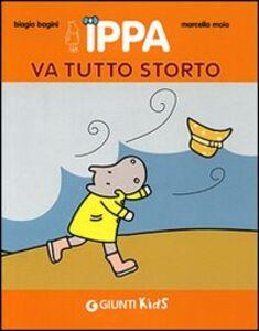 Libro Ippa va tutto storto Biagio Bagini , Marcella Moia