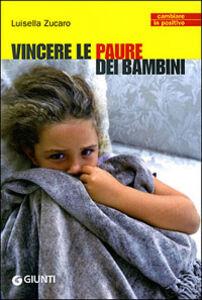 Foto Cover di Vincere le paure dei bambini, Libro di Luisella Zucaro, edito da Giunti Editore