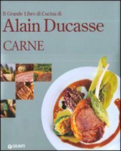 Libro Il grande libro di cucina di Alain Ducasse. Carne Alain Ducasse