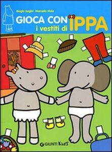 Foto Cover di Gioca con i vestiti di Ippa, Libro di Biagio Bagini,Marcella Moia, edito da Giunti Editore