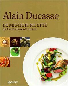 Libro Alain Ducasse. Le migliori ricette dai grands livres de cuisine  0