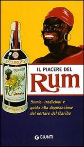 Il piacere del Rum. Storia, tradizioni e guida alla degustazione del nettare del Caribe