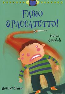 Fabio spaccatutto! Ediz. illustrata - Guido Sgardoli - copertina
