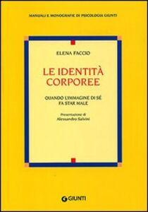 Foto Cover di Le identità corporee. Quando l'immagine di sé fa star male, Libro di Elena Faccio, edito da Giunti Editore