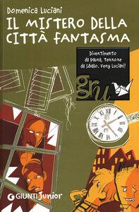 Libro Il mistero della città fantasma Domenica Luciani 0