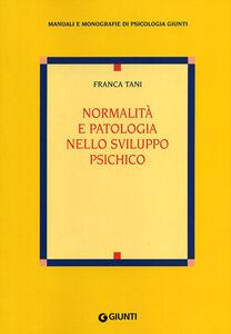 Foto Cover di Normalità e patologia nello sviluppo psichico, Libro di Franca Tani, edito da Giunti Editore