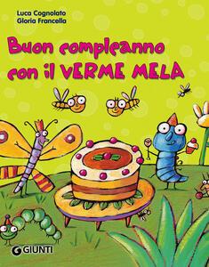Buon compleanno con il Verme Mela. Ediz. illustrata - Luca Cognolato - copertina