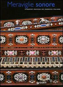 Foto Cover di Meraviglie sonore. Strumenti musicali del barocco italiano, Libro di  edito da Giunti Editore