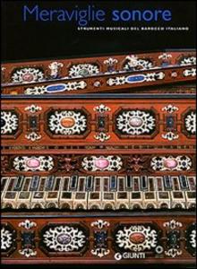 Libro Meraviglie sonore. Strumenti musicali del barocco italiano
