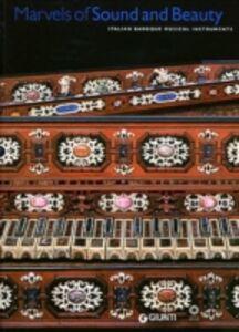 Libro Marvels of Sound and Beauty. Italian Baroque musical instruments. Catalogo della mostra
