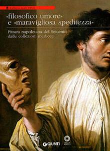 Filosofico umore e maravigliosa speditezza. Pittura napoletana del Seicento dalle collezioni medicee - copertina