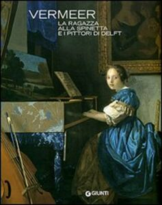Foto Cover di Vermeer. La ragazza alla spinetta e i pittori di Delft, Libro di  edito da Giunti GAMM