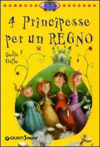 Foto Cover di Quattro principesse per un regno, Libro di Sofia Gallo,John Betti, edito da Giunti Junior