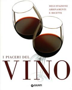 Libro I piaceri del vino. Degustazione, abbinamenti e ricette Marco Sabellico , Giulio Somma , Marzia Tempestini Morganti