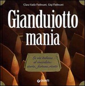 Libro Gianduiotto mania. La via italiana al cioccolato: storia, fortuna, ricette Clara Vada Padovani , Gigi Padovani