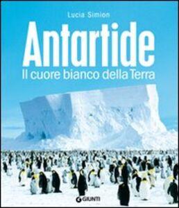 Foto Cover di Antartide. Il cuore bianco della terra, Libro di Lucia Simion, edito da Giunti Editore