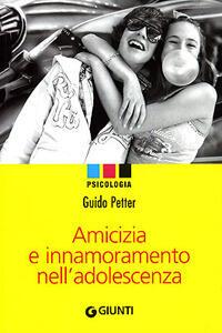 Amicizia e innamoramento nell'adolescenza - Guido Petter - copertina