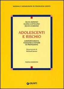 Libro Adolescenti e rischio. Comportamenti, funzioni e fattori di protezione Silvia Bonino , Elena Cattelino , Silvia Ciairano