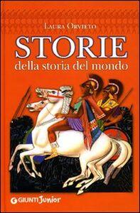 Foto Cover di Storie della storia del mondo, Libro di Laura Orvieto, edito da Giunti Junior