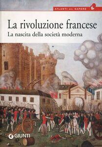 Foto Cover di La rivoluzione francese. La nascita della società moderna, Libro di  edito da Giunti Editore