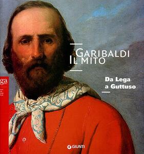 Foto Cover di Garibaldi. Il mito. Da Lega a Guttuso, Libro di  edito da Giunti GAMM
