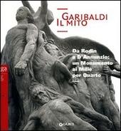 Garibaldi. Il mito. Da Rodin a D'Annunzio: un monumento ai Mille per Quarto
