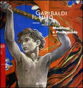 Libro Garibaldi. Il mito. Manifesti e propaganda