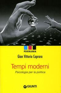 Foto Cover di Tempi moderni. Psicologia per la politica, Libro di G. Vittorio Caprara, edito da Giunti Editore