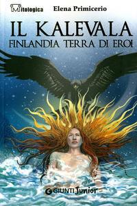 Il Kalevala. Finlandia terra di eroi - Elena Primicerio - copertina